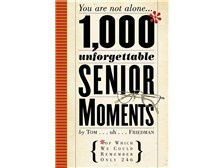1,000 Unforgettable Senior Moments By Tom Friedman